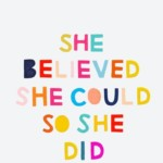 """She believed she could so she did."" R.S. Grey 