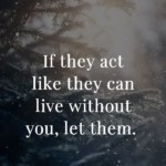 If they act like they can live without you let them #quotes #inspirational#motivational #inspiration #quote