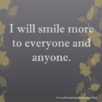 I will smile more to everyone and anyone.