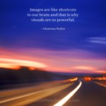 Images are like shortcuts to our brain and that is why visuals are so powerful. ~ Ekaterina Walter     Click for more inspiring #quote about #photos #photography