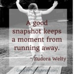 A good snapshot keeps a moment from running away. ~ Eudora Welty     Click for more inspiring #quote about #photos #photography