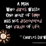 A man who dares waste one hour of time...