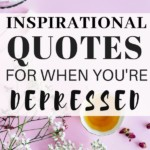 QUOTES FOR PEOPLE WITH DEPRESSION. If you're depressed check out these inspirational quotes to help you shift your mindset and manage the symptoms. #depression #selfcare #inspiration #quotes