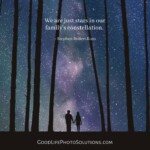We are just stars in our family's constellation. ~ Stephen Robert Kato Inspiring Quotes about Family & Family History from GoodLifePhotoSolutions.com