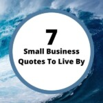 Seven Small Business Quotes to Live By - wise quotes for your business
