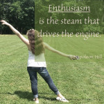 Enthusiasm is the steam that drives the engine. - Napoleon Hill